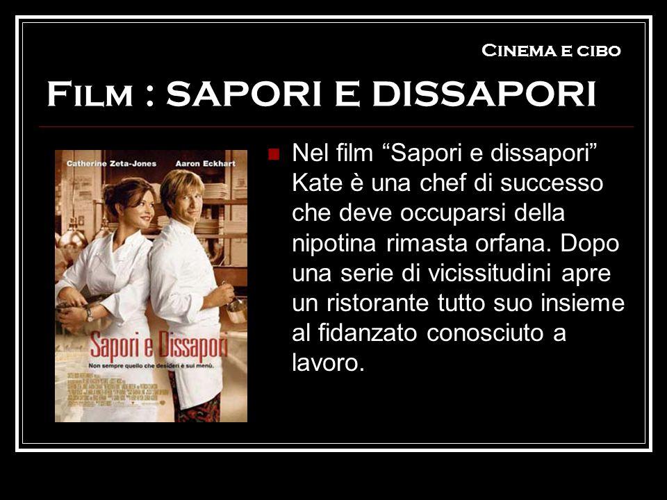 Cinema e cibo Film : SAPORI E DISSAPORI Nel film Sapori e dissapori Kate è una chef di successo che deve occuparsi della nipotina rimasta orfana. Dopo