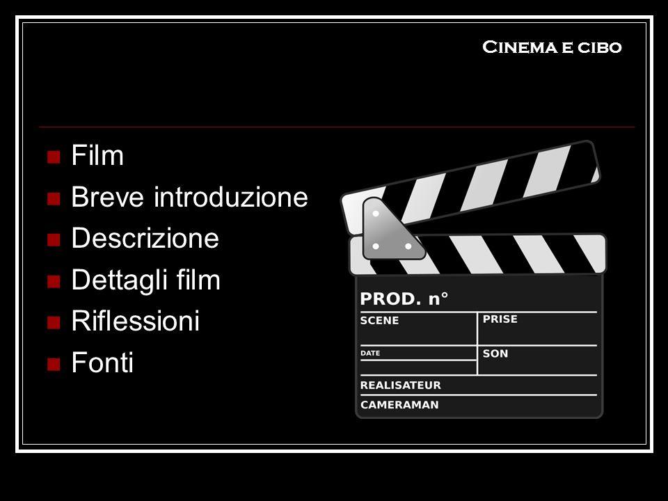 Cinema e cibo Film Breve introduzione Descrizione Dettagli film Riflessioni Fonti