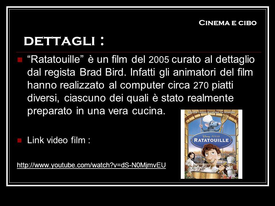 Cinema e cibo dettagli : Ratatouille è un film del 2005 curato al dettaglio dal regista Brad Bird. Infatti gli animatori del film hanno realizzato al