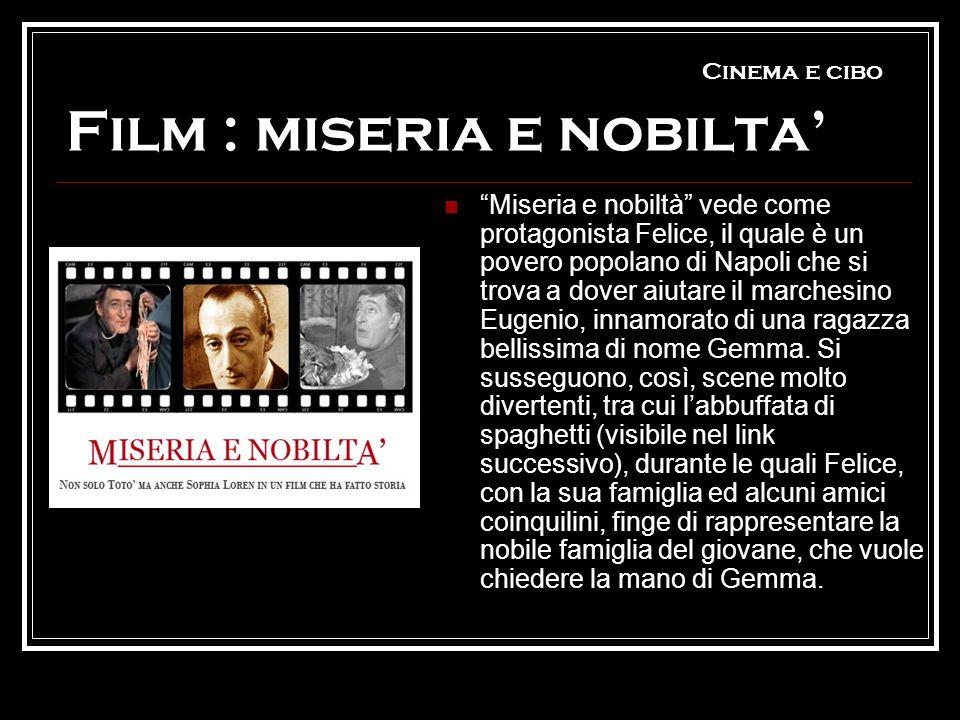 Cinema e cibo Film : miseria e nobilta Miseria e nobiltà vede come protagonista Felice, il quale è un povero popolano di Napoli che si trova a dover a