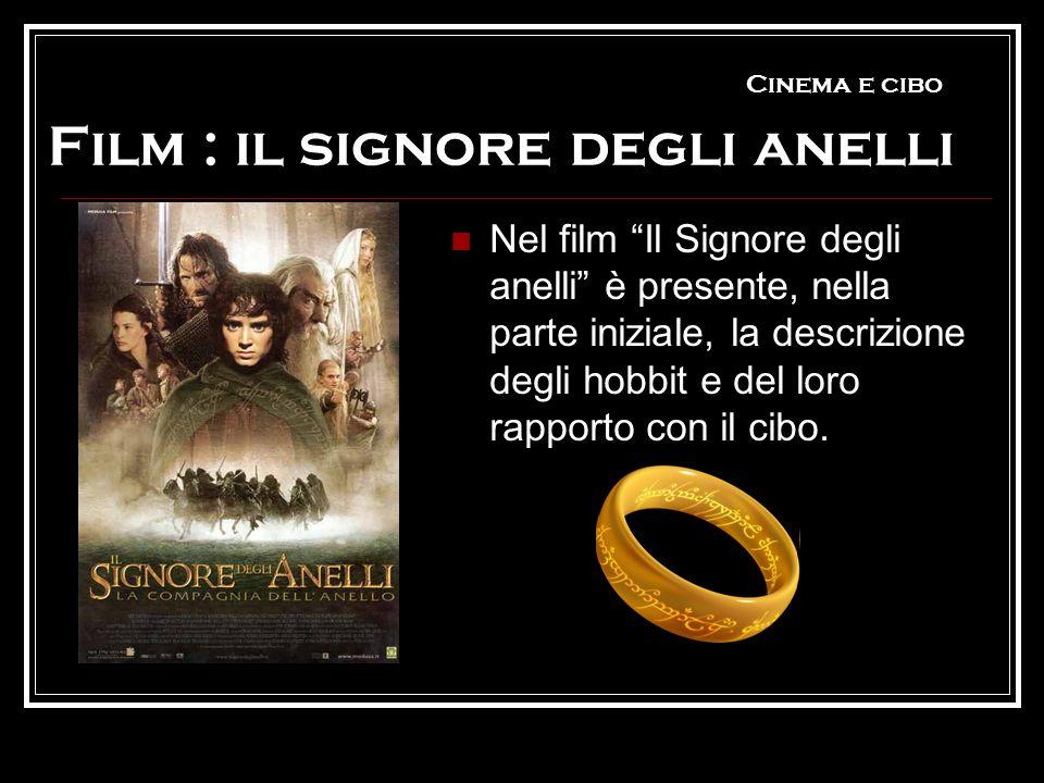 Cinema e cibo Film : il signore degli anelli Nel film Il Signore degli anelli è presente, nella parte iniziale, la descrizione degli hobbit e del loro