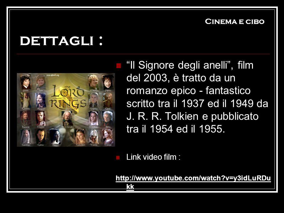 Cinema e cibo dettagli : Il Signore degli anelli, film del 2003, è tratto da un romanzo epico - fantastico scritto tra il 1937 ed il 1949 da J. R. R.