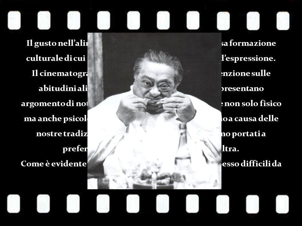 Il gusto nellalimentazione è il frutto di una precisa formazione culturale di cui il cinema è un mezzo privilegiato despressione.