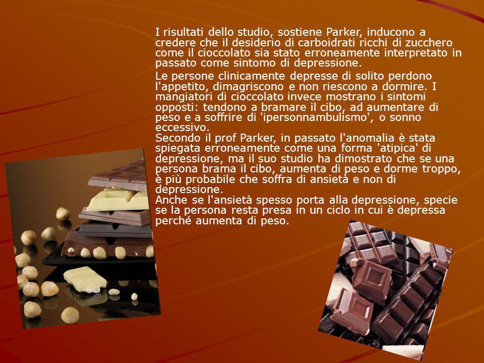I risultati dello studio, sostiene Parker, inducono a credere che il desiderio di carboidrati ricchi di zucchero come il cioccolato sia stato erroneamente interpretato in passato come sintomo di depressione.