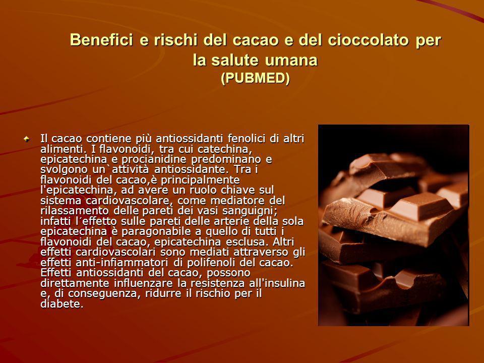 Benefici e rischi del cacao e del cioccolato per la salute umana (PUBMED) Il cacao contiene più antiossidanti fenolici di altri alimenti. I flavonoidi
