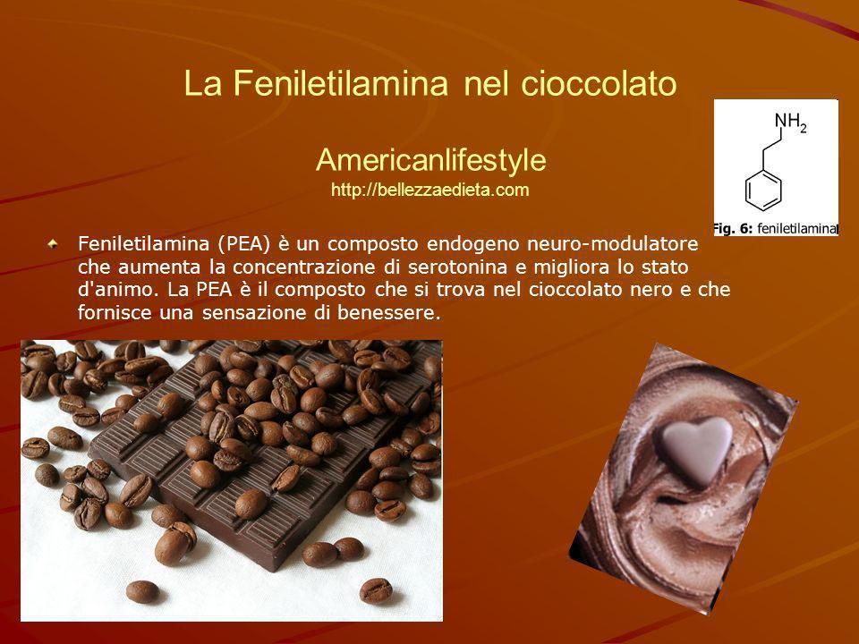 La Feniletilamina nel cioccolato Americanlifestyle http://bellezzaedieta.com Feniletilamina (PEA) è un composto endogeno neuro-modulatore che aumenta la concentrazione di serotonina e migliora lo stato d animo.