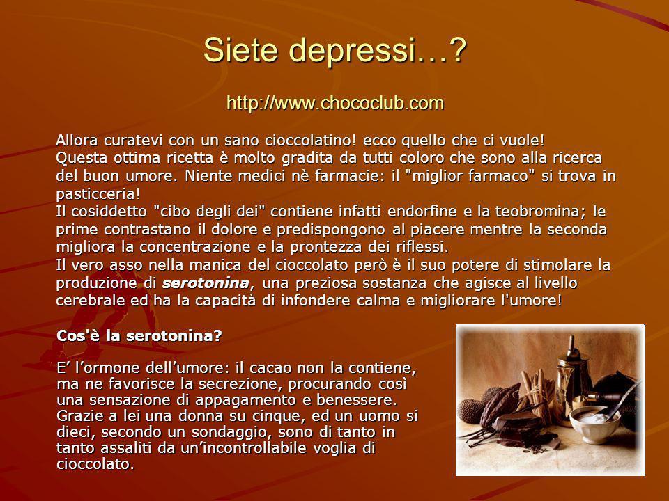 Siete depressi…? http://www.chococlub.com Allora curatevi con un sano cioccolatino! ecco quello che ci vuole! Questa ottima ricetta è molto gradita da