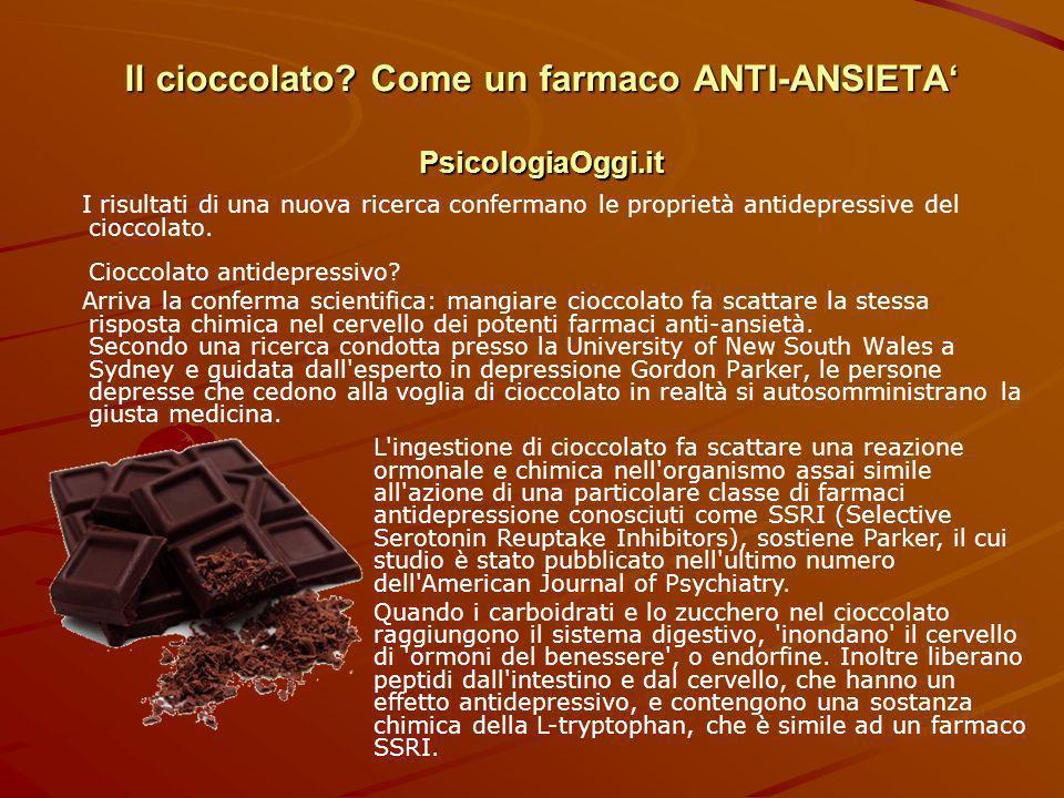 Il cioccolato? Come un farmaco ANTI-ANSIETA PsicologiaOggi.it I risultati di una nuova ricerca confermano le proprietà antidepressive del cioccolato.