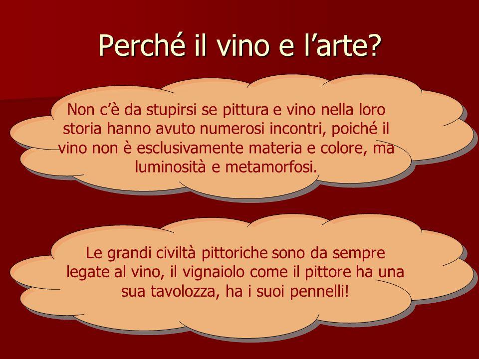 Perché il vino e larte? Non cè da stupirsi se pittura e vino nella loro storia hanno avuto numerosi incontri, poiché il vino non è esclusivamente mate