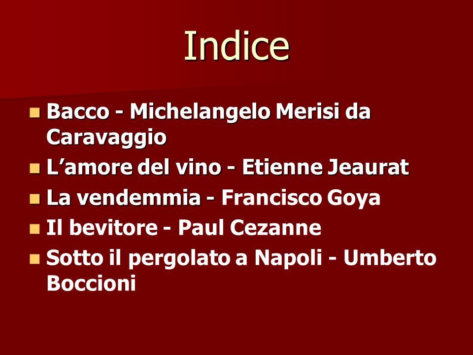 Indice Bacco - Michelangelo Merisi da Caravaggio Bacco - Michelangelo Merisi da Caravaggio Lamore del vino - Etienne Jeaurat Lamore del vino - Etienne