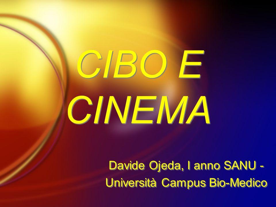 CIBO E CINEMA Davide Ojeda, I anno SANU - Università Campus Bio-Medico Davide Ojeda, I anno SANU - Università Campus Bio-Medico