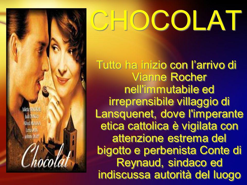 CHOCOLAT CHOCOLAT Tutto ha inizio con larrivo di Vianne Rocher nell'immutabile ed irreprensibile villaggio di Lansquenet, dove l'imperante etica catto