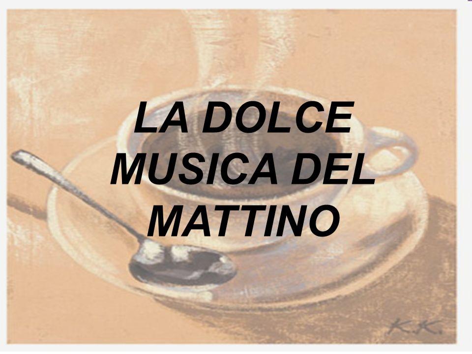 LA DOLCE MUSICA DEL MATTINO