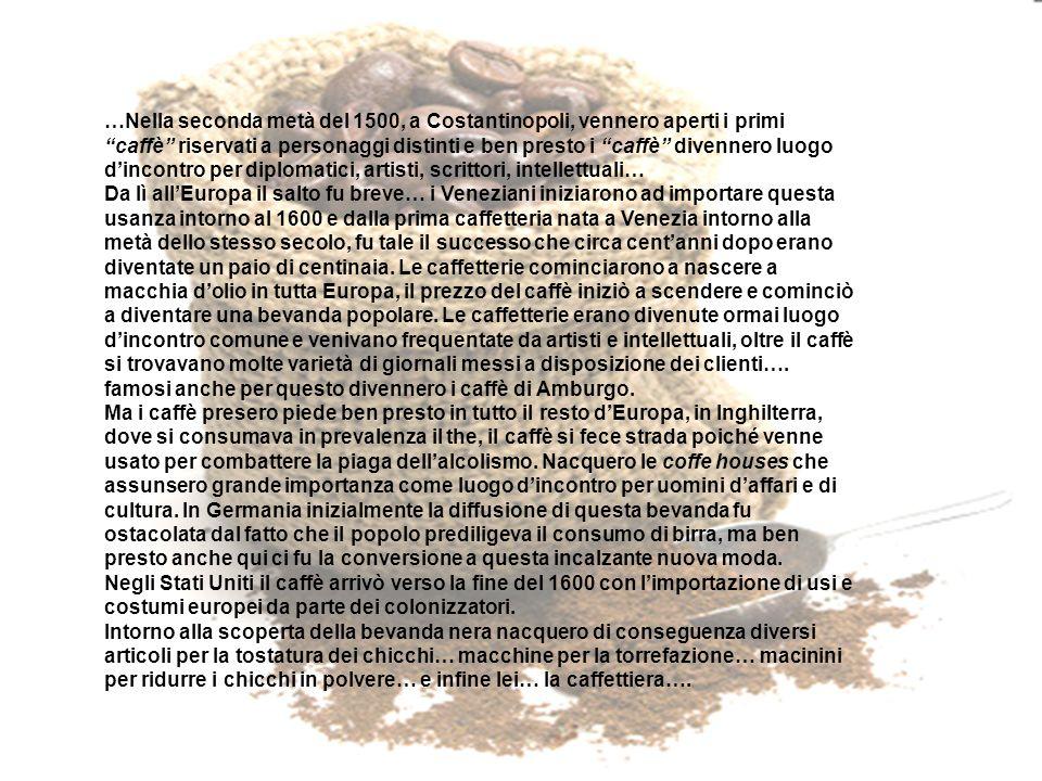 …Nella seconda metà del 1500, a Costantinopoli, vennero aperti i primi caffè riservati a personaggi distinti e ben presto i caffè divennero luogo dinc