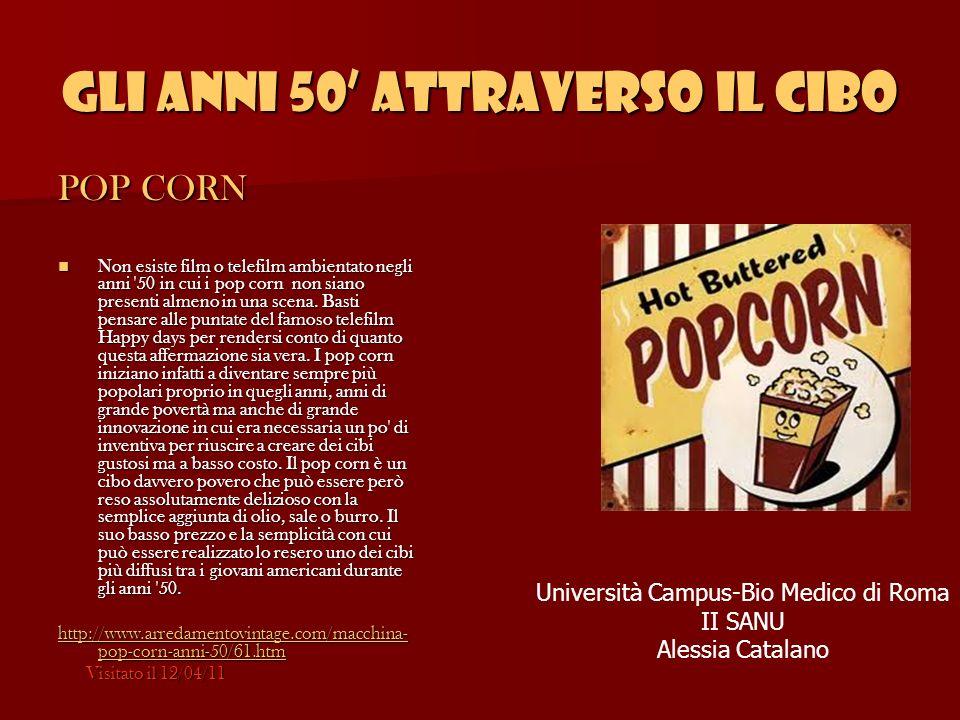 Gli anni 50 attraverso il cibo POP CORN Non esiste film o telefilm ambientato negli anni '50 in cui i pop corn non siano presenti almeno in una scena.