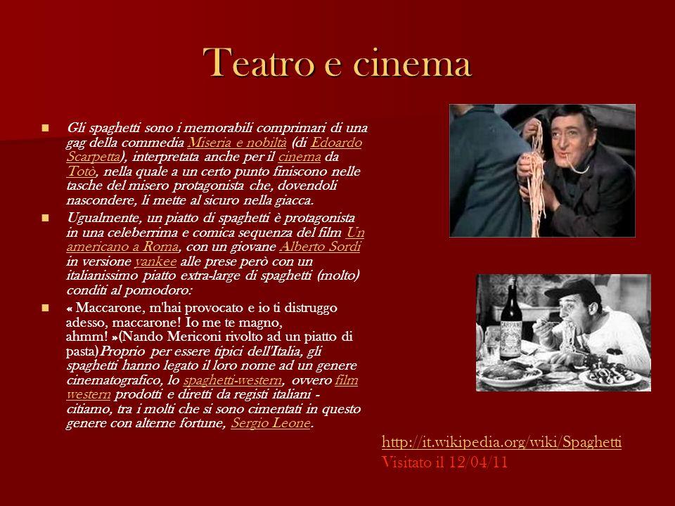 Teatro e cinema Gli spaghetti sono i memorabili comprimari di una gag della commedia Miseria e nobiltà (di Edoardo Scarpetta), interpretata anche per