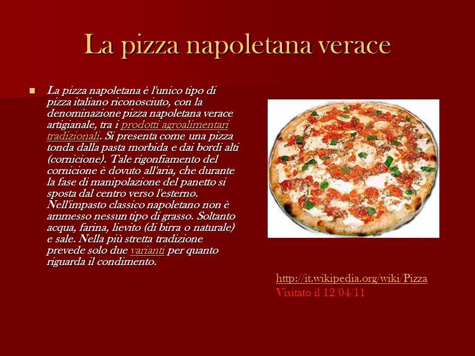 La pizza napoletana verace La pizza napoletana è l'unico tipo di pizza italiano riconosciuto, con la denominazione pizza napoletana verace artigianale