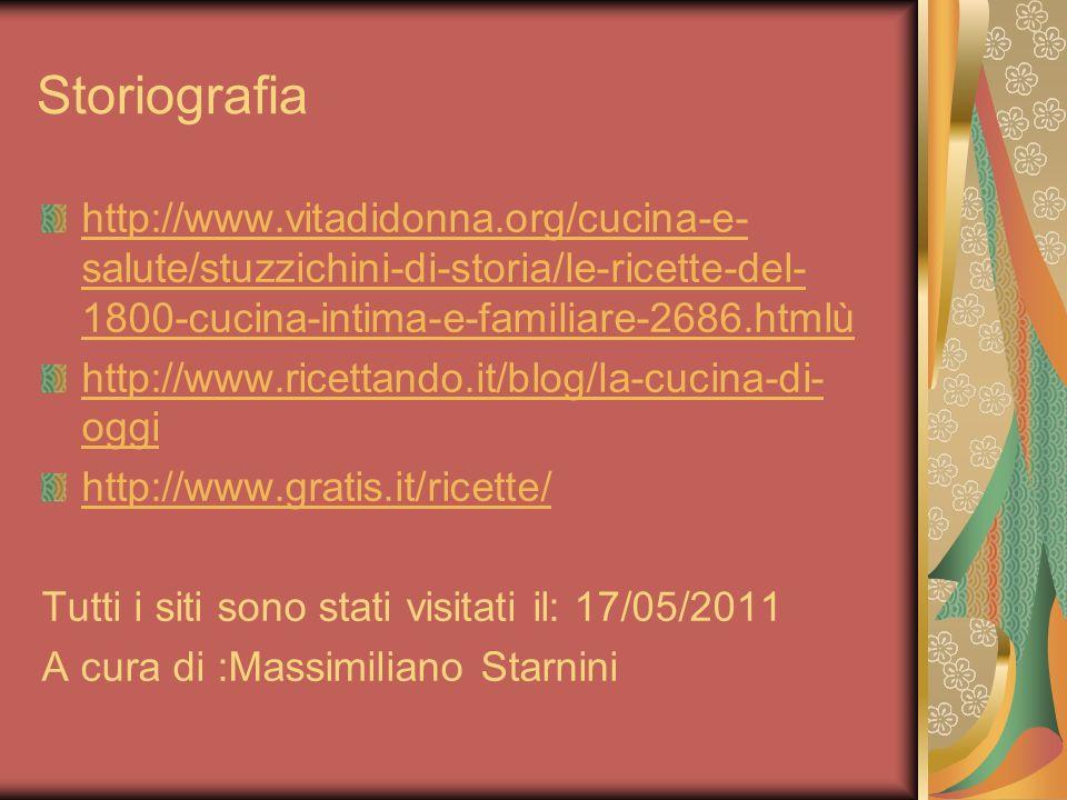 Storiografia http://www.vitadidonna.org/cucina-e- salute/stuzzichini-di-storia/le-ricette-del- 1800-cucina-intima-e-familiare-2686.htmlù http://www.ri