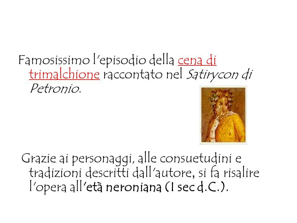 Famosissimo l'episodio della cena di trimalchione raccontato nel Satirycon di Petronio. Grazie ai personaggi, alle consuetudini e tradizioni descritti