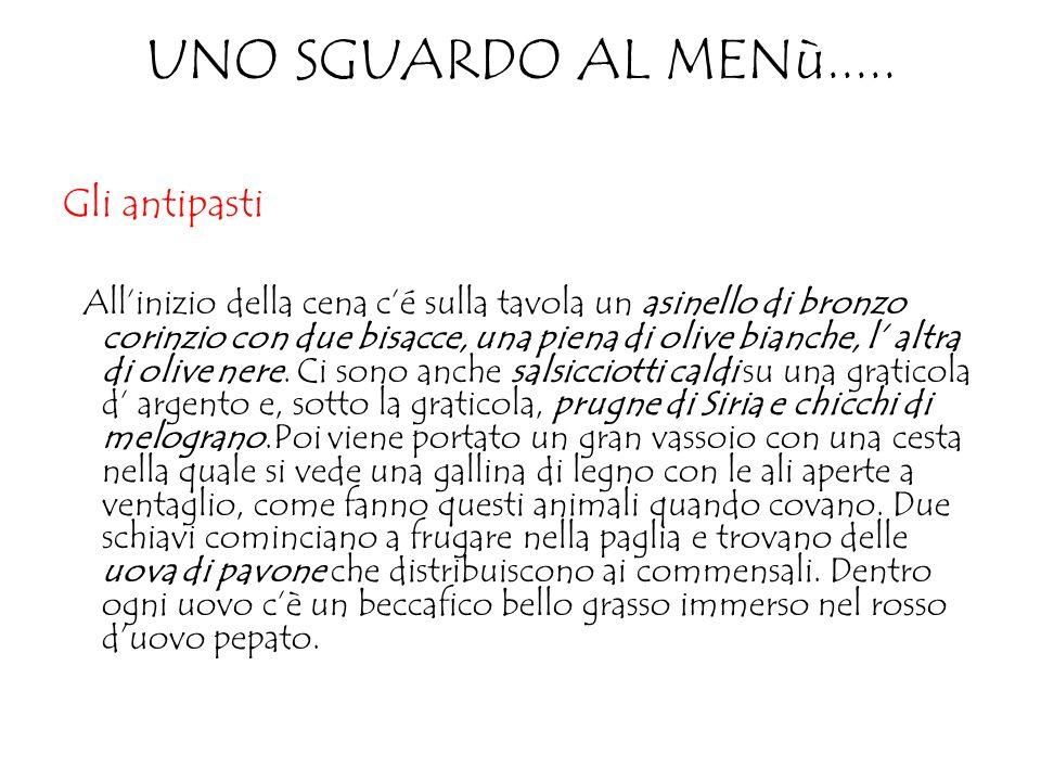 UNO SGUARDO AL MENù..... Gli antipasti Allinizio della cena cé sulla tavola un asinello di bronzo corinzio con due bisacce, una piena di olive bianche