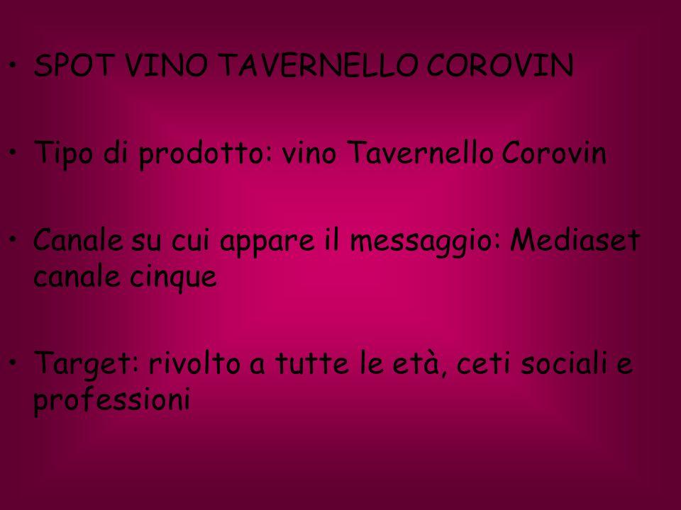 SPOT VINO TAVERNELLO COROVIN Tipo di prodotto: vino Tavernello Corovin Canale su cui appare il messaggio: Mediaset canale cinque Target: rivolto a tut