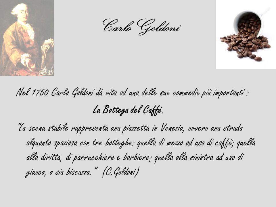Carlo Goldoni Nel 1750 Carlo Goldoni dà vita ad una delle sue commedie più importanti : La Bottega del Caffè. La scena stabile rappresenta una piazzet