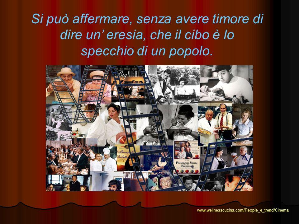 Si può affermare, senza avere timore di dire un eresia, che il cibo è lo specchio di un popolo. www.wellnesscucina.com/People_e_trend/Cinema