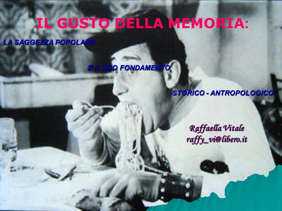 IL GUSTO DELLA MEMORIA : LA SAGGEZZA POPOLARE E IL SUO FONDAMENTO STORICO - ANTROPOLOGICO Raffaella Vitale raffy_vi@libero.it