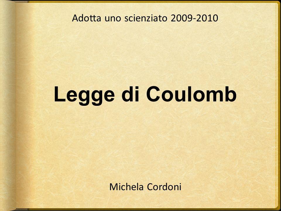 Adotta uno scienziato 2009-2010 Michela Cordoni Legge di Coulomb