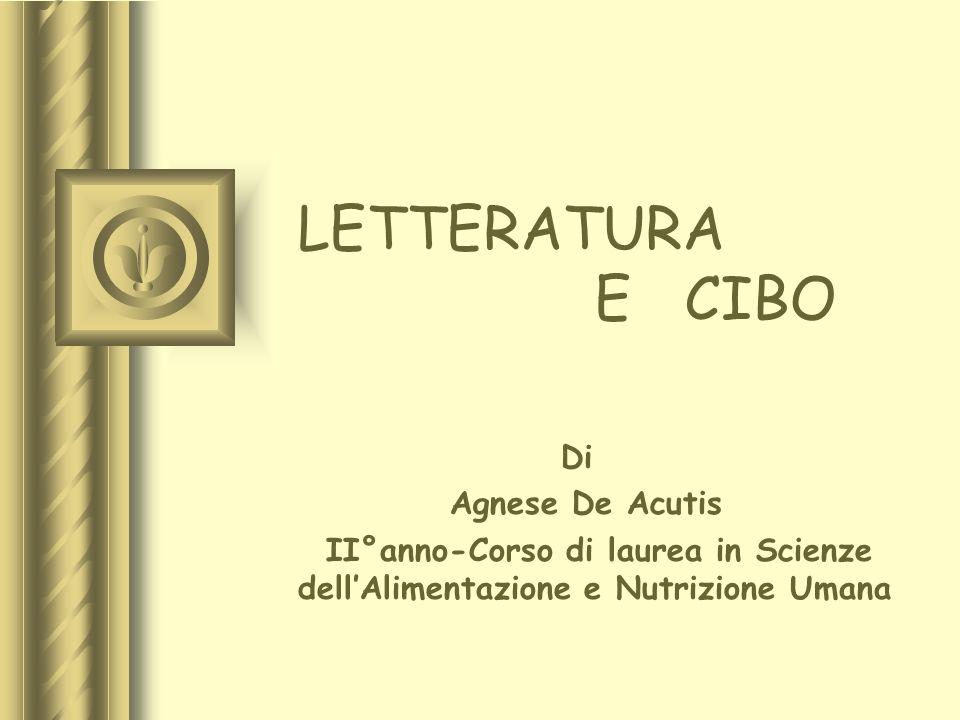 LETTERATURA E CIBO Di Agnese De Acutis II°anno-Corso di laurea in Scienze dellAlimentazione e Nutrizione Umana