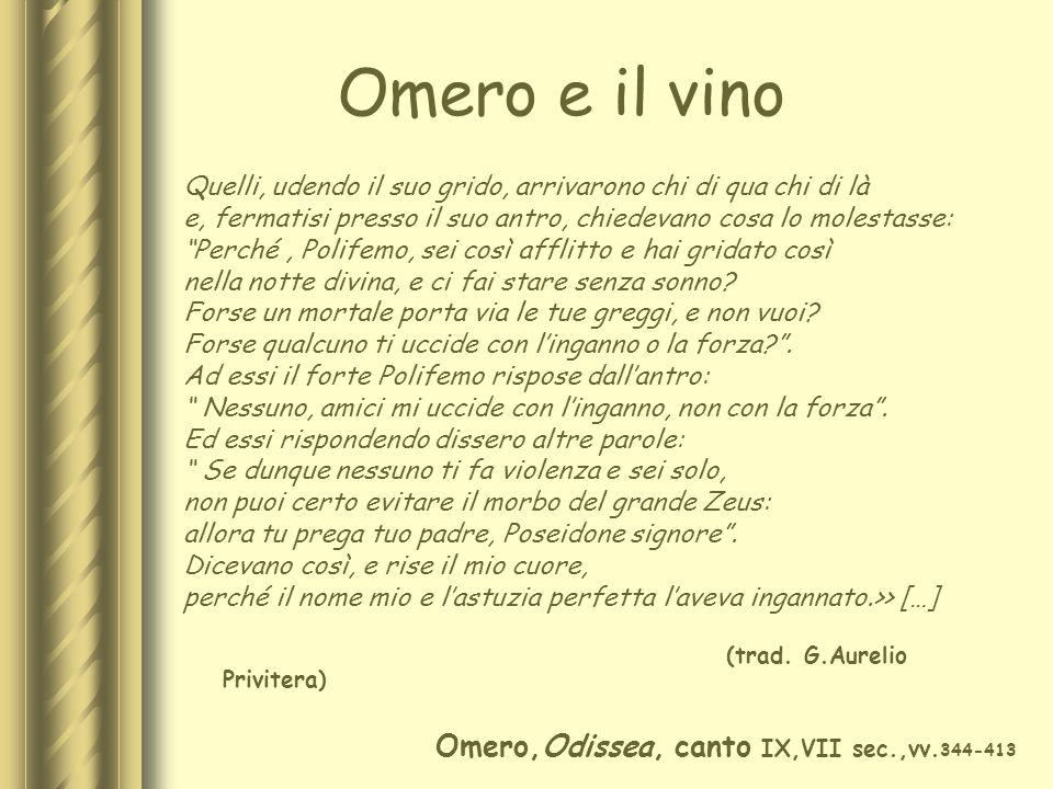 Omero e il vino Quelli, udendo il suo grido, arrivarono chi di qua chi di là e, fermatisi presso il suo antro, chiedevano cosa lo molestasse: Perché,
