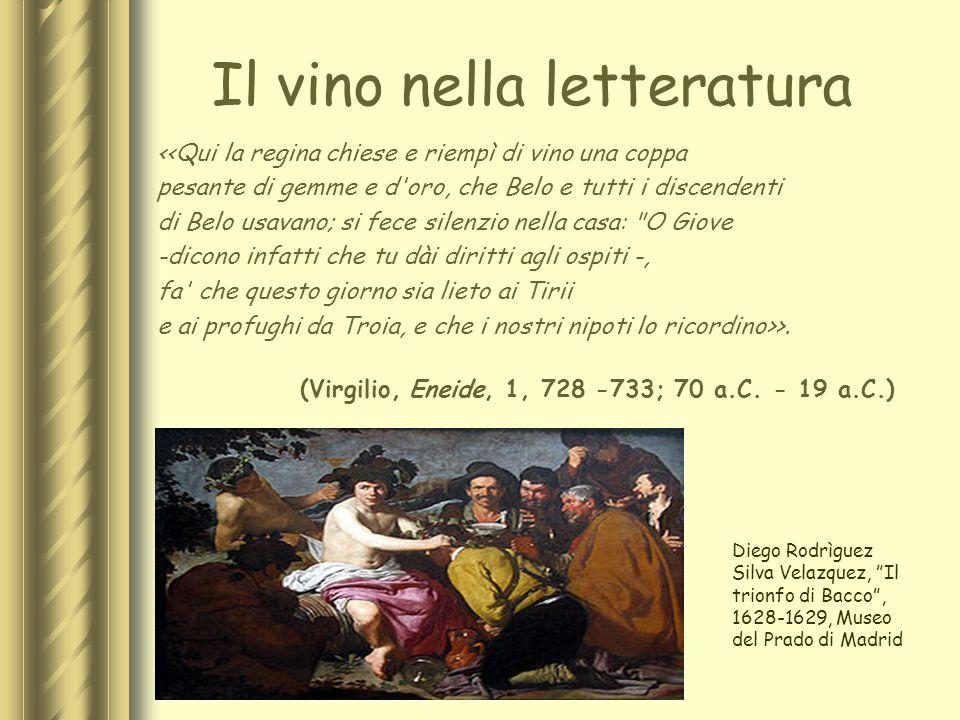 Il vino nella letteratura <<Qui la regina chiese e riempì di vino una coppa pesante di gemme e d'oro, che Belo e tutti i discendenti di Belo usavano;