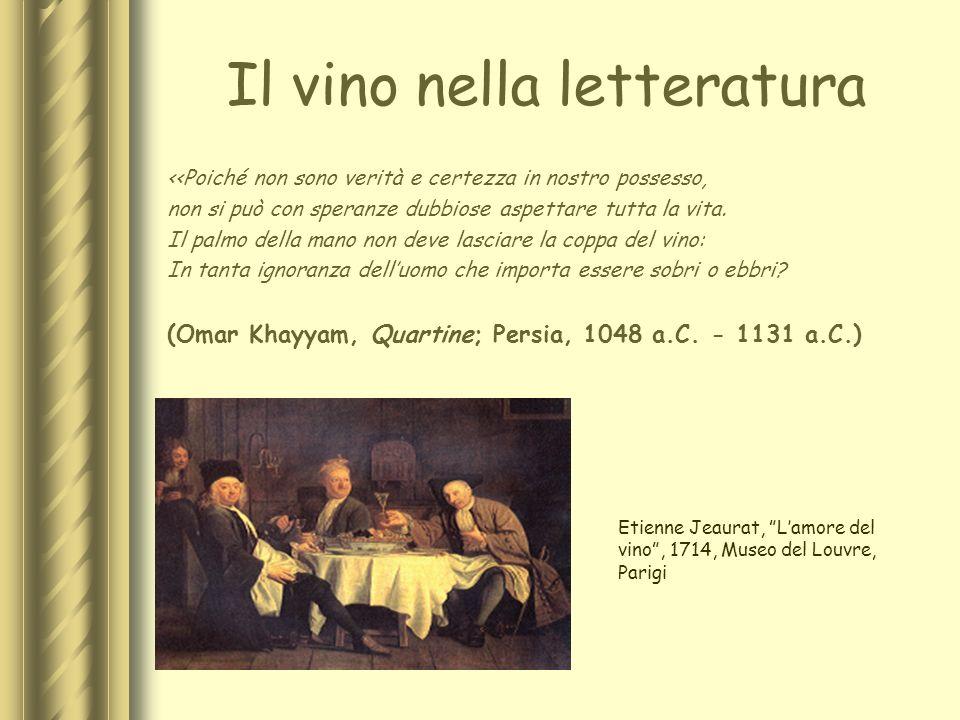 Il vino nella letteratura <<Poiché non sono verità e certezza in nostro possesso, non si può con speranze dubbiose aspettare tutta la vita. Il palmo d