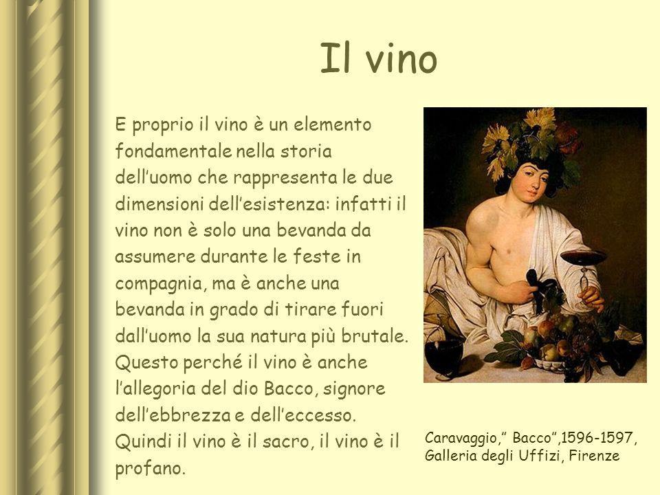 Il vino E proprio il vino è un elemento fondamentale nella storia delluomo che rappresenta le due dimensioni dellesistenza: infatti il vino non è solo