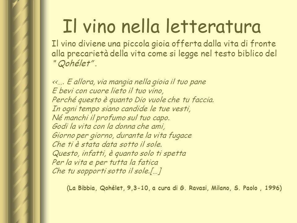 Il vino nella letteratura Il vino diviene una piccola gioia offerta dalla vita di fronte alla precarietà della vita come si legge nel testo biblico de