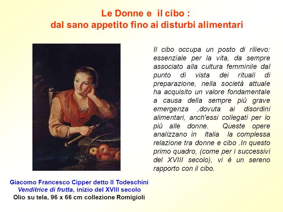 Le Donne e il cibo : dal sano appetito fino ai disturbi alimentari Giacomo Francesco Cipper detto Il Todeschini Venditrice di frutta, inizio del XVIII