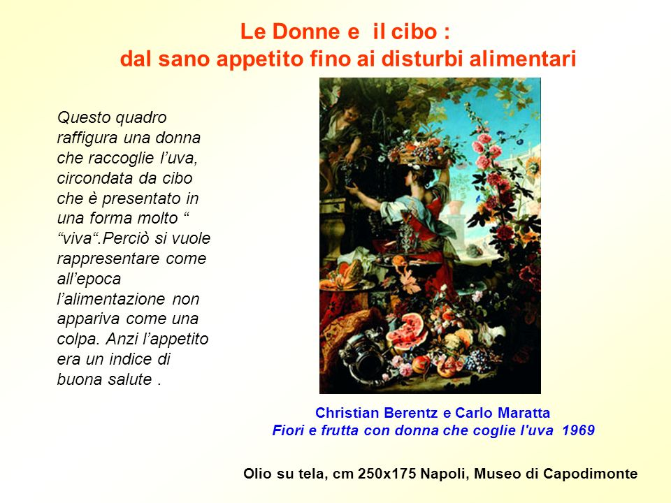 Christian Berentz e Carlo Maratta Fiori e frutta con donna che coglie l'uva 1969 Olio su tela, cm 250x175 Napoli, Museo di Capodimonte Le Donne e il c