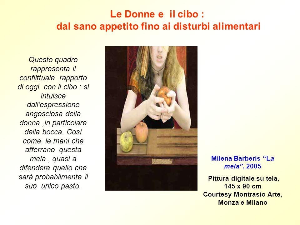 Le Donne e il cibo : dal sano appetito fino ai disturbi alimentari Milena Barberis La mela, 2005 Pittura digitale su tela, 145 x 90 cm Courtesy Montra