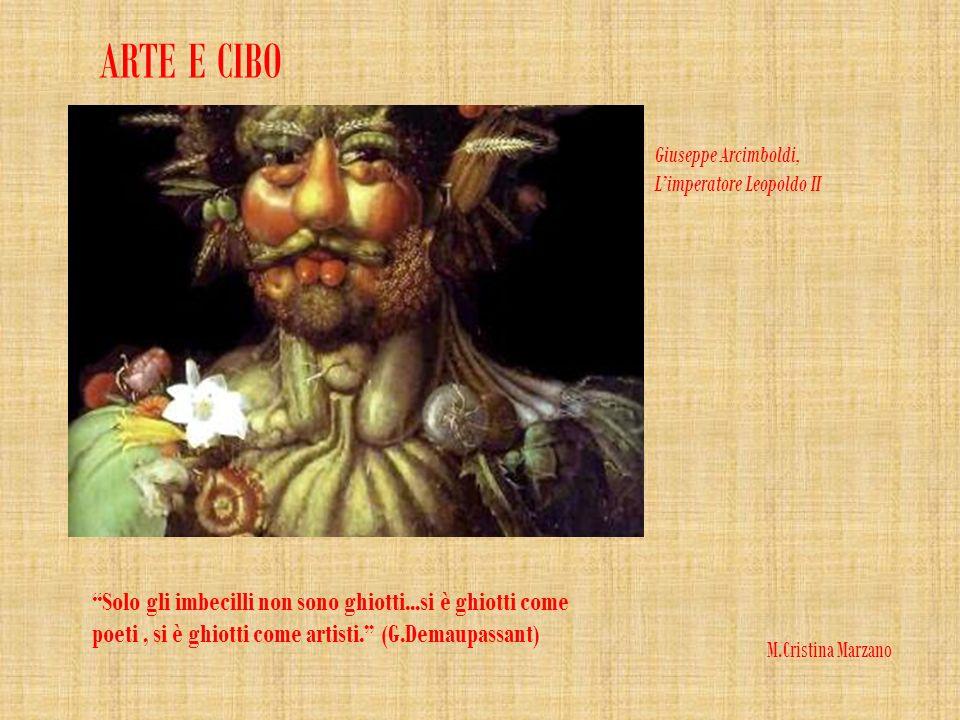 Solo gli imbecilli non sono ghiotti...si è ghiotti come poeti, si è ghiotti come artisti. (G.Demaupassant) Giuseppe Arcimboldi, Limperatore Leopoldo I