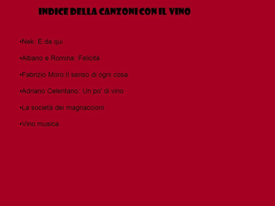 Nek: E da qui Albano e Romina: Felicità Fabrizio Moro:Il senso di ogni cosa Adriano Celentano: Un po' di vino La società dei magnaccioni Vino musica I