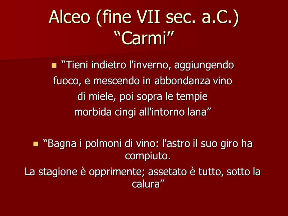 Alceo (fine VII sec. a.C.) Carmi Tieni indietro l'inverno, aggiungendo Tieni indietro l'inverno, aggiungendo fuoco, e mescendo in abbondanza vino di m