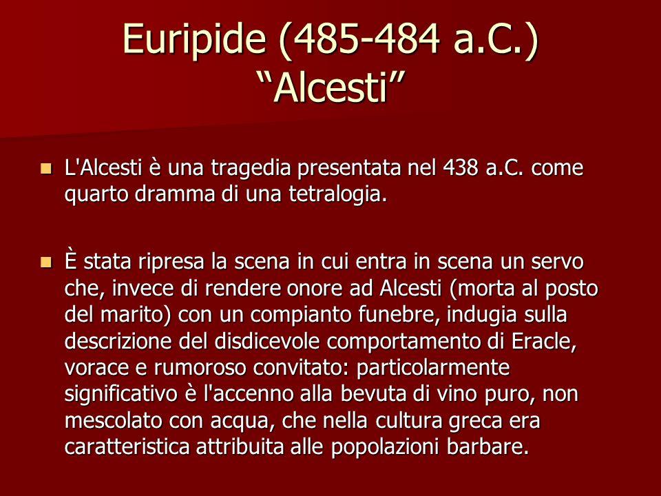 Euripide (485-484 a.C.) Alcesti L'Alcesti è una tragedia presentata nel 438 a.C. come quarto dramma di una tetralogia. L'Alcesti è una tragedia presen