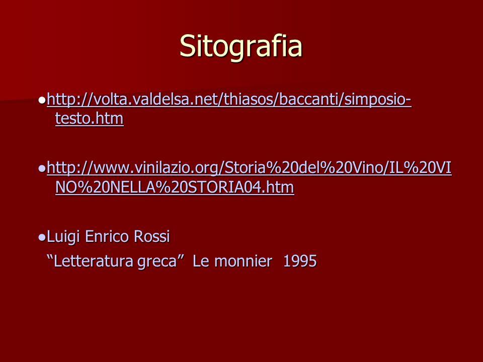 Sitografia http://volta.valdelsa.net/thiasos/baccanti/simposio- testo.htmhttp://volta.valdelsa.net/thiasos/baccanti/simposio- testo.htmhttp://volta.va