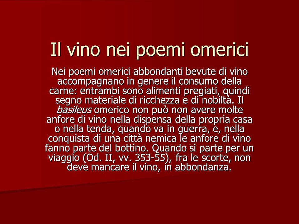 Il vino nei poemi omerici Nei poemi omerici abbondanti bevute di vino accompagnano in genere il consumo della carne: entrambi sono alimenti pregiati,