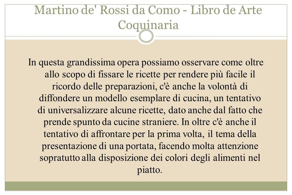 Martino de' Rossi da Como - Libro de Arte Coquinaria In questa grandissima opera possiamo osservare come oltre allo scopo di fissare le ricette per re