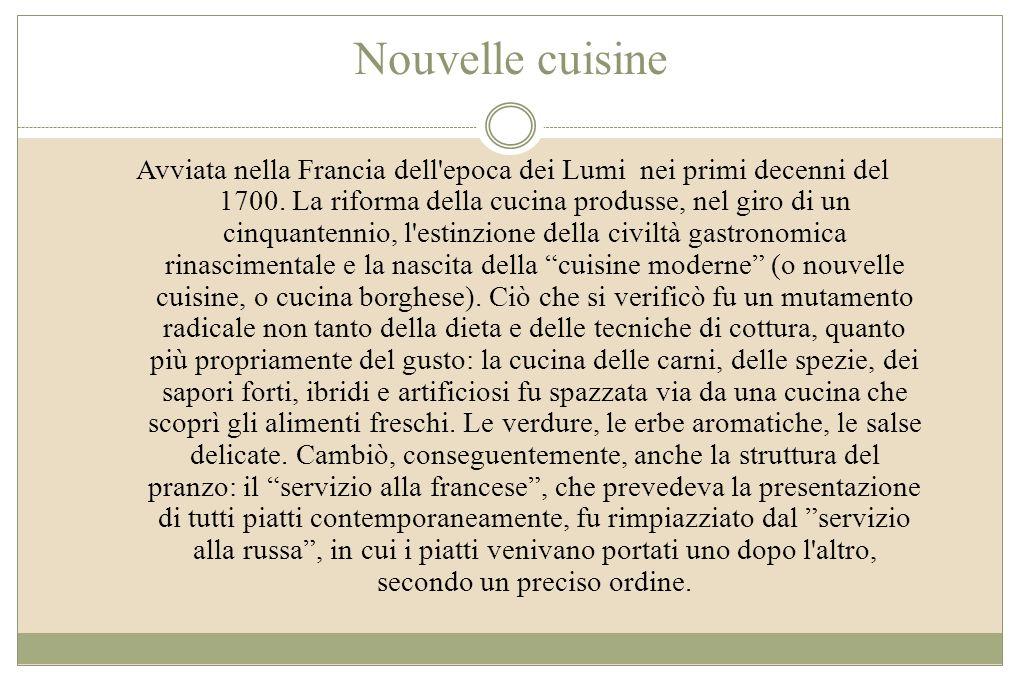 Nouvelle cuisine Avviata nella Francia dell'epoca dei Lumi nei primi decenni del 1700. La riforma della cucina produsse, nel giro di un cinquantennio,