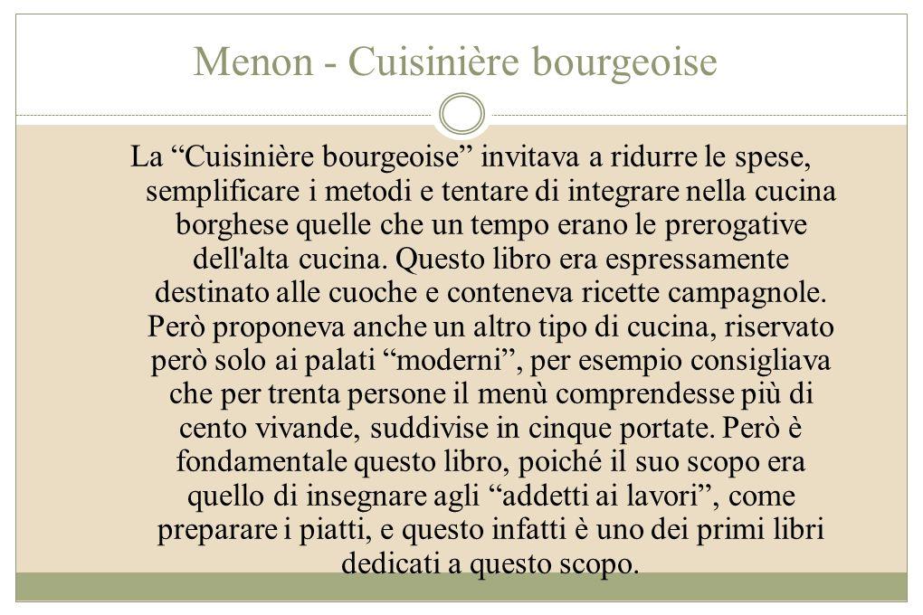 Menon - Cuisinière bourgeoise La Cuisinière bourgeoise invitava a ridurre le spese, semplificare i metodi e tentare di integrare nella cucina borghese