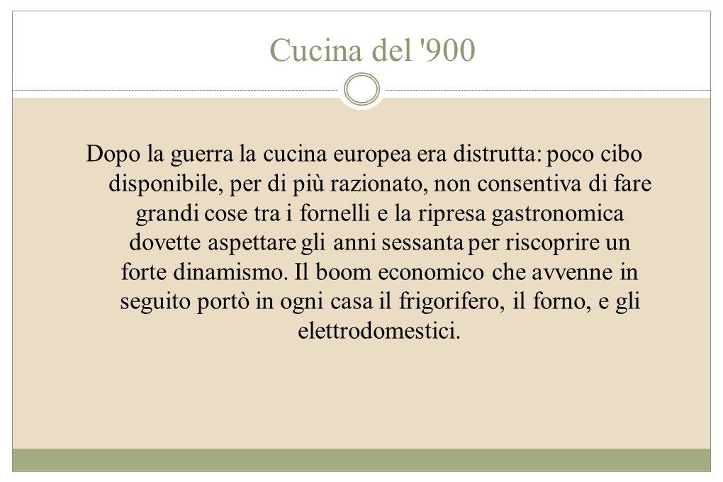 Cucina del '900 Dopo la guerra la cucina europea era distrutta: poco cibo disponibile, per di più razionato, non consentiva di fare grandi cose tra i