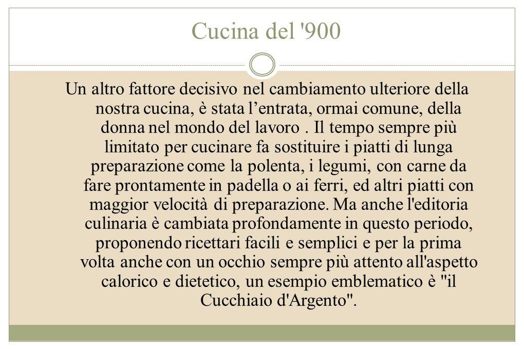 Cucina del '900 Un altro fattore decisivo nel cambiamento ulteriore della nostra cucina, è stata lentrata, ormai comune, della donna nel mondo del lav