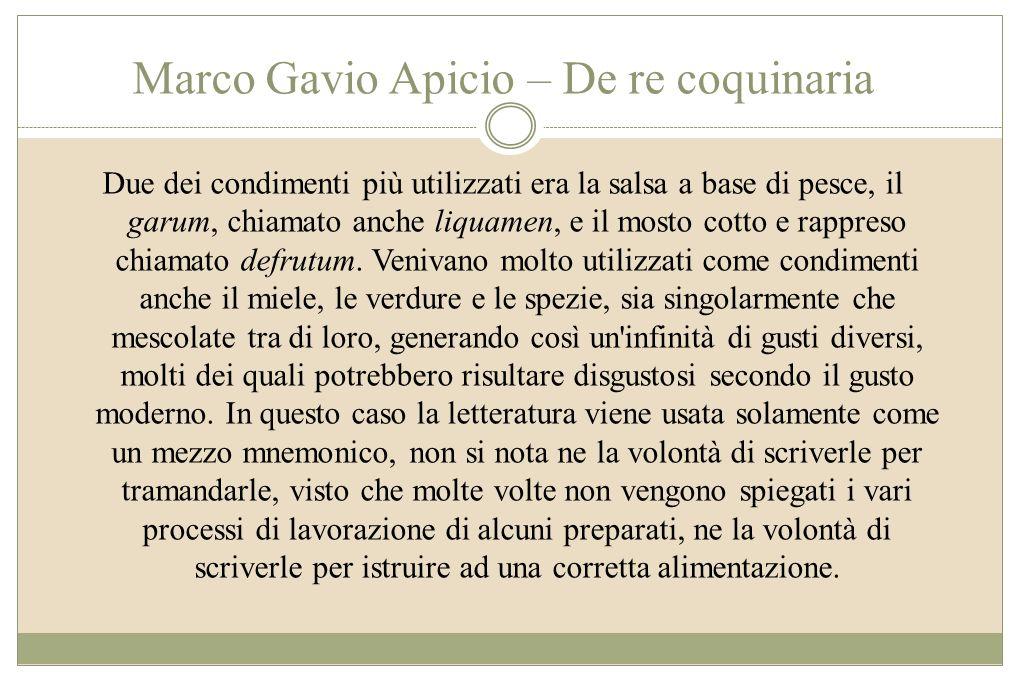 Marco Gavio Apicio – De re coquinaria Due dei condimenti più utilizzati era la salsa a base di pesce, il garum, chiamato anche liquamen, e il mosto co